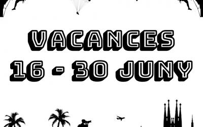 VACANCES 16 – 30 JUNY 2019